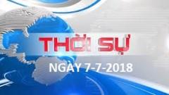 THỜI SỰ NGÀY 7-7-2018