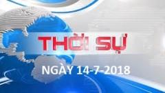 THỜI SỰ NGÀY 14-7-2018