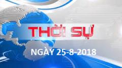 THOI SỰ NGÀY 25-8-2018