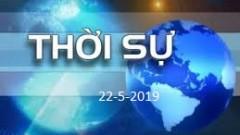 THỜI SỰ NGÀY 22-5-2019