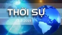 THỜI SỰ NGÀY 3-7-2019