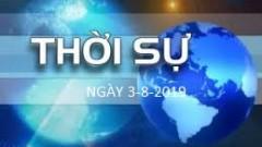 THỜI SỰ NGÀY 3-8-2019