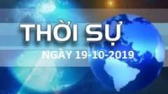 THỜI SỰ NGÀY 19-10-2019